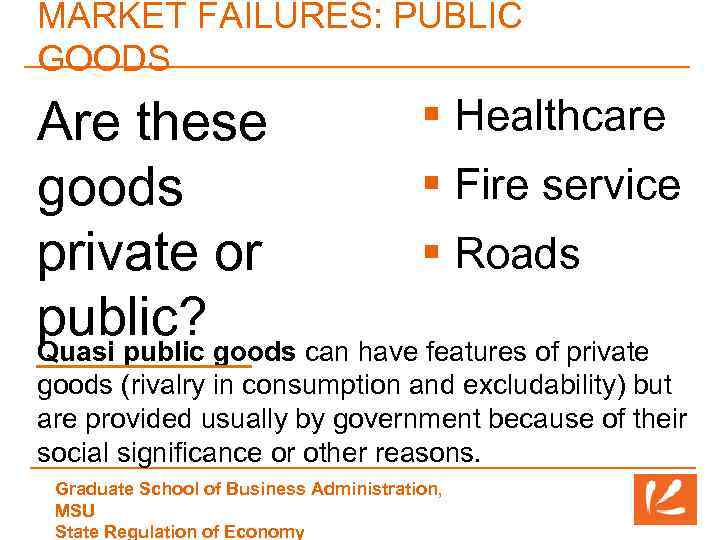 MARKET FAILURES: PUBLIC GOODS § Healthcare Are these § Fire service goods § Roads