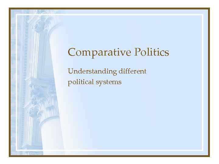Comparative Politics Understanding different political systems