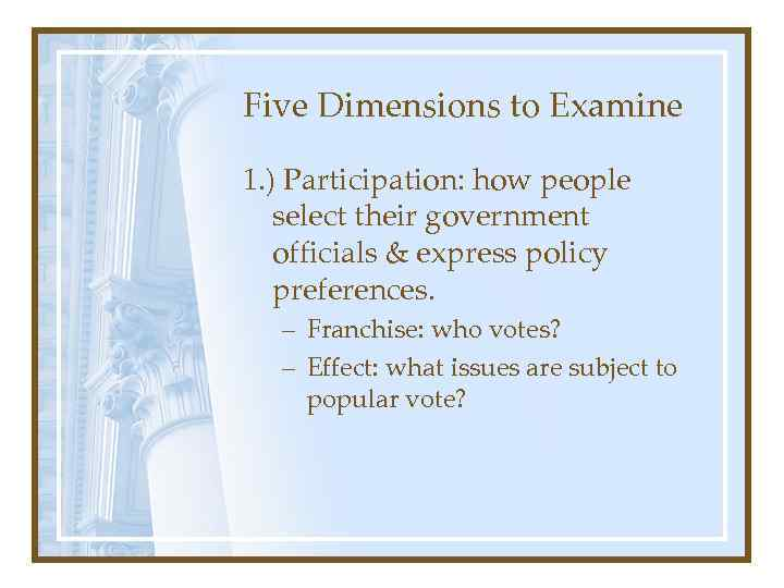 Five Dimensions to Examine 1. ) Participation: how people select their government officials &
