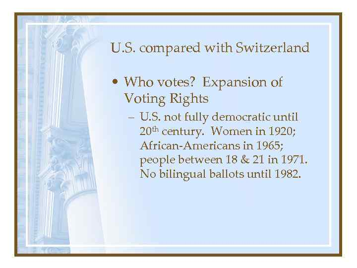 U. S. compared with Switzerland • Who votes? Expansion of Voting Rights – U.