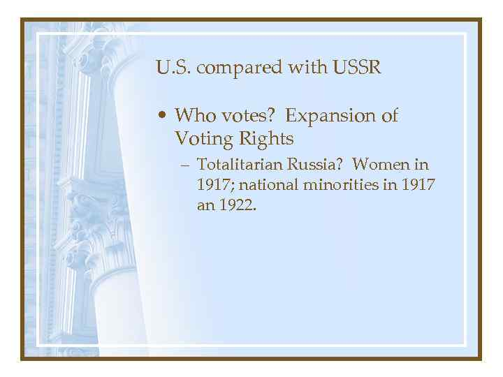 U. S. compared with USSR • Who votes? Expansion of Voting Rights – Totalitarian