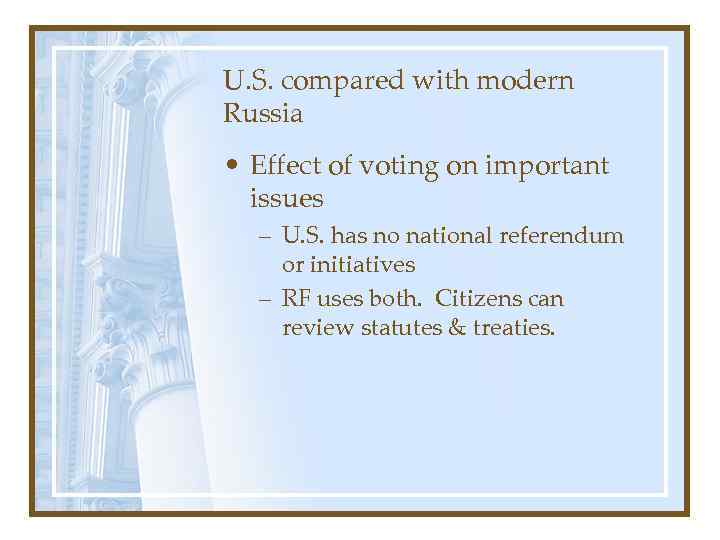 U. S. compared with modern Russia • Effect of voting on important issues –