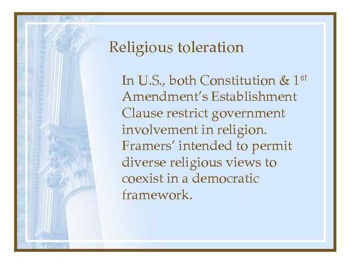 Religious toleration In U. S. , both Constitution & 1 st Amendment's Establishment Clause
