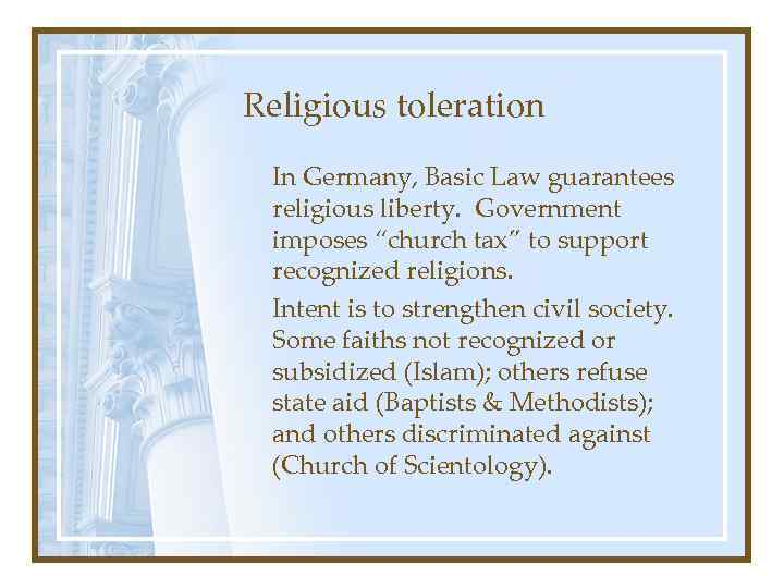 """Religious toleration In Germany, Basic Law guarantees religious liberty. Government imposes """"church tax"""" to"""
