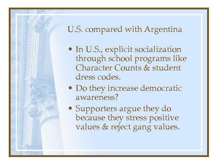 U. S. compared with Argentina • In U. S. , explicit socialization through school
