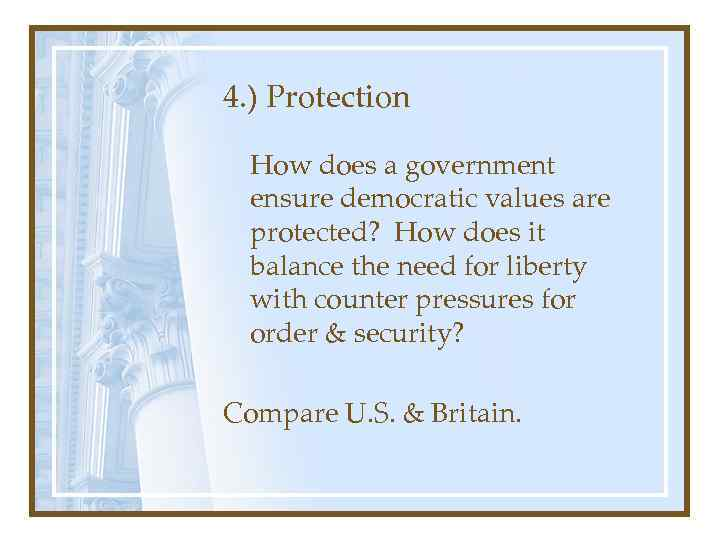 4. ) Protection How does a government ensure democratic values are protected? How does