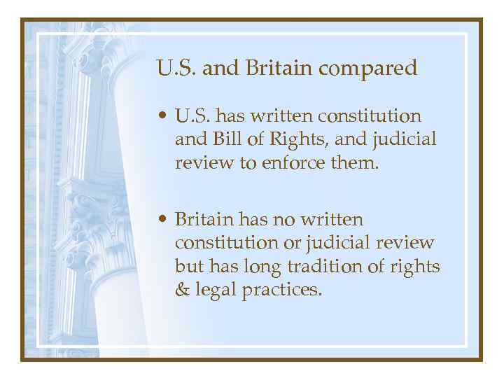 U. S. and Britain compared • U. S. has written constitution and Bill of
