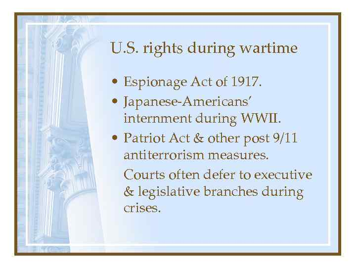 U. S. rights during wartime • Espionage Act of 1917. • Japanese-Americans' internment during
