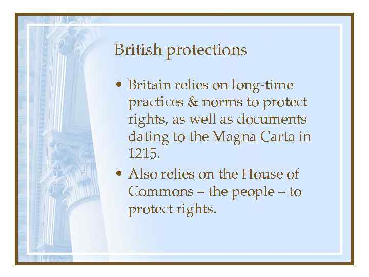 British protections • Britain relies on long-time practices & norms to protect rights, as