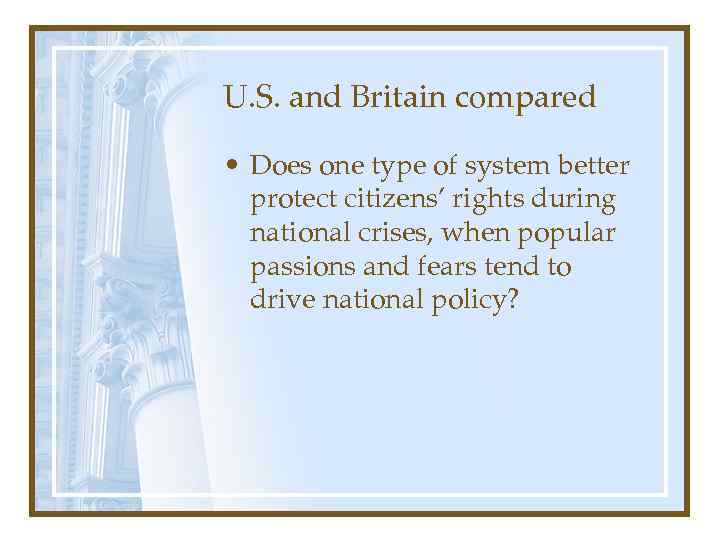 U. S. and Britain compared • Does one type of system better protect citizens'