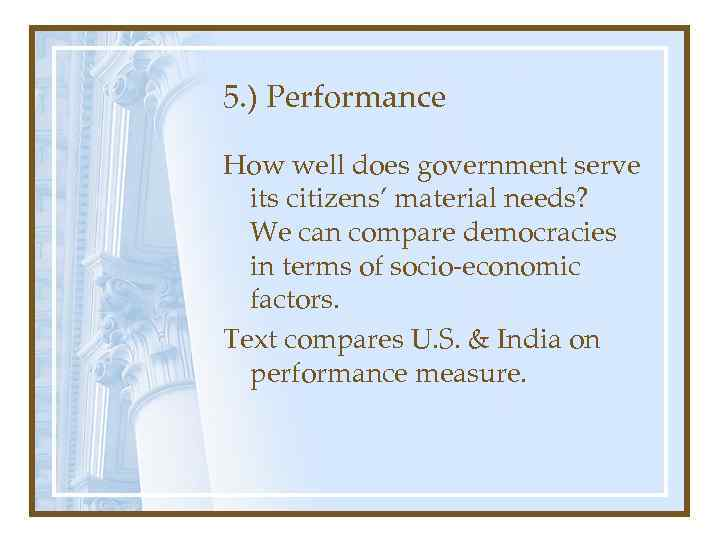 5. ) Performance How well does government serve its citizens' material needs? We can