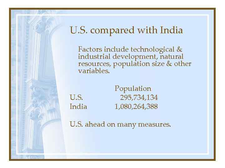 U. S. compared with India Factors include technological & industrial development, natural resources, population