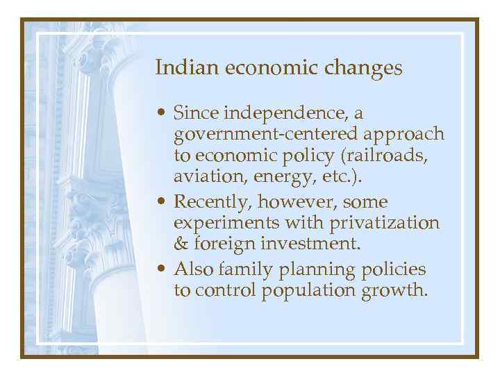 Indian economic changes • Since independence, a government-centered approach to economic policy (railroads, aviation,