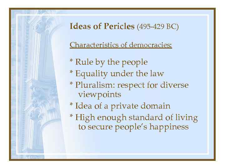Ideas of Pericles (495 -429 BC) Characteristics of democracies: * Rule by the people