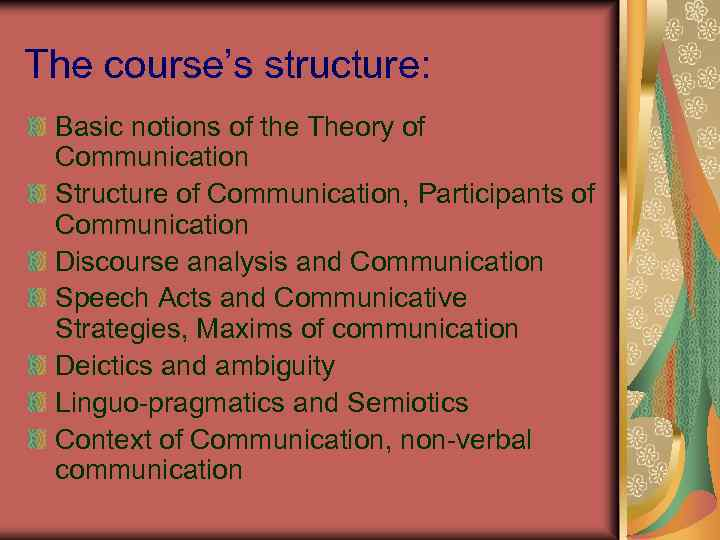 The course's structure: Basic notions of the Theory of Communication Structure of Communication, Participants