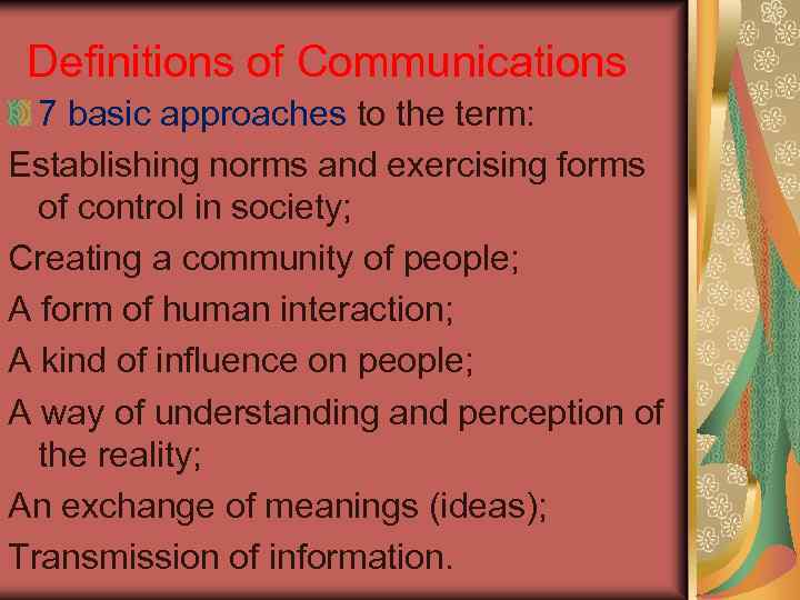 Definitions of Communications 7 basic approaches to the term: Establishing norms and exercising forms
