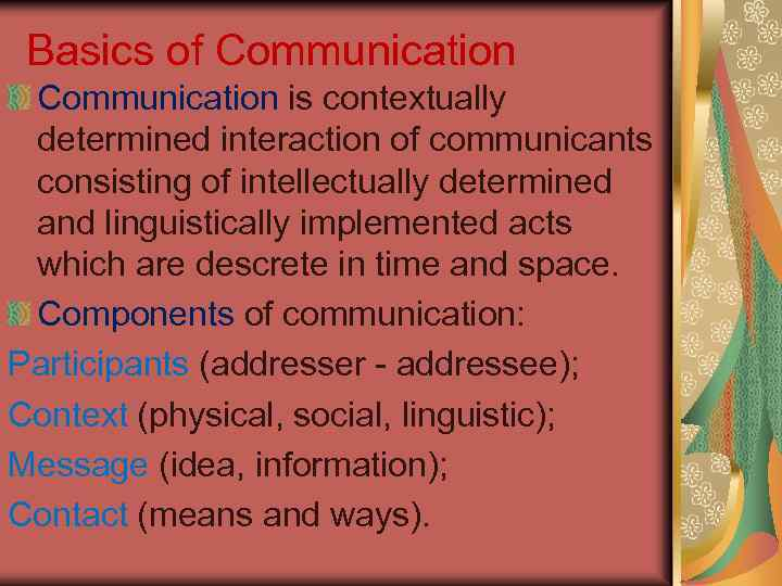 Basics of Communication is contextually determined interaction of communicants consisting of intellectually determined and