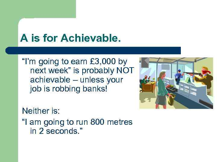 """A is for Achievable. """"I'm going to earn £ 3, 000 by next week"""""""