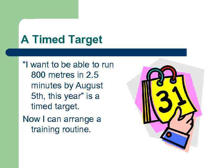 """A Timed Target """"I want to be able to run 800 metres in 2."""