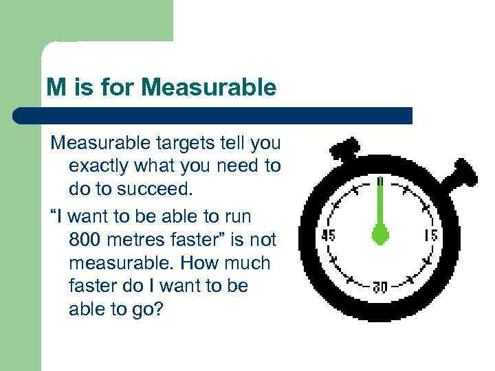 M is for Measurable targets tell you exactly what you need to do to