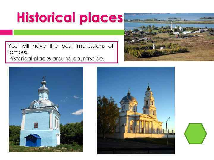 Historical places You will have the best impressions of famous historical places around countryside.