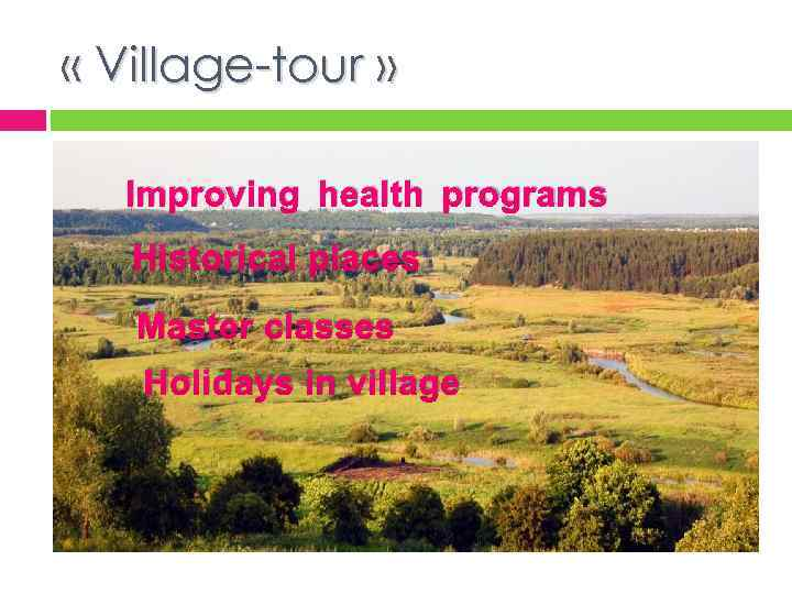 « Village-tour » Improving health programs Historical places Master classes Holidays in village