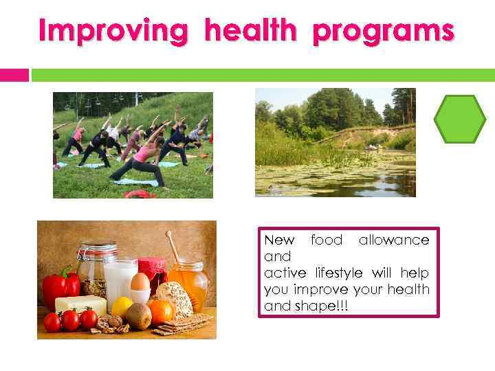 Improving health programs New food allowance and active lifestyle will help you improve your