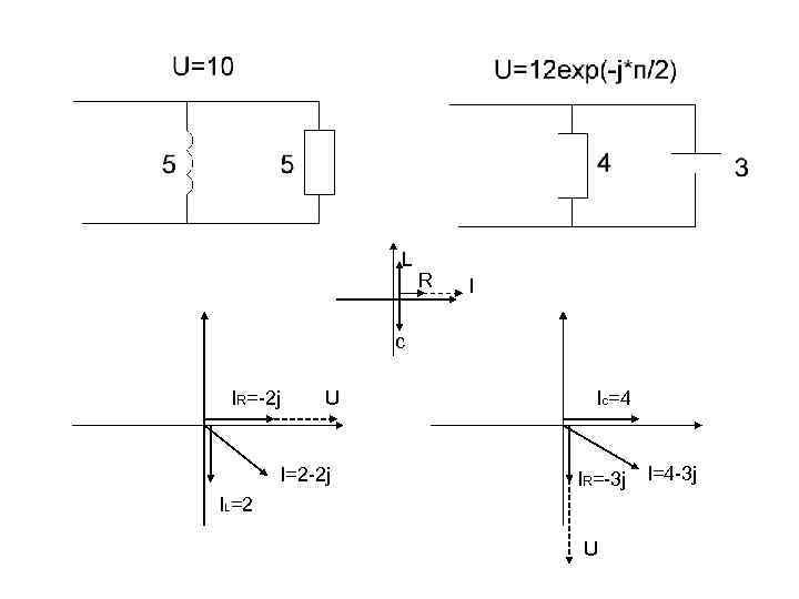 L R I c IR=-2 j U I=2 -2 j Ic=4 IR=-3 j IL=2