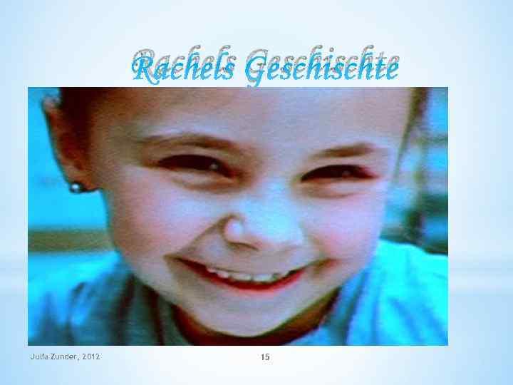 Rachels Geschischte Julia Zunder, 2012 15