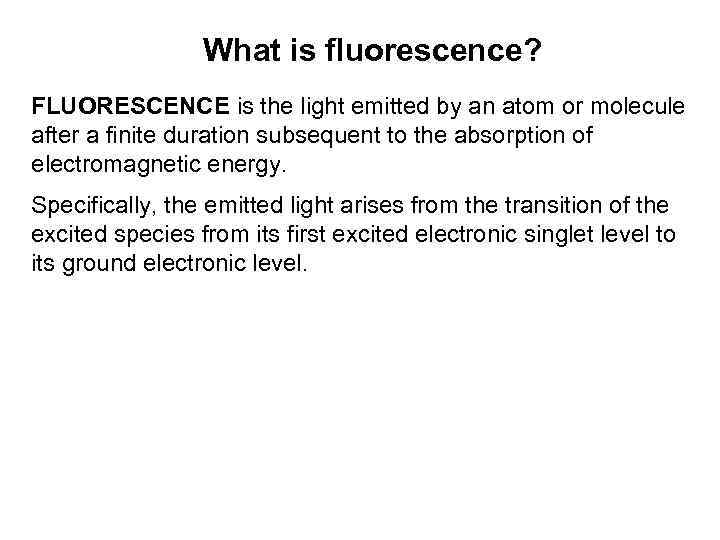 What is fluorescence? FLUORESCENCE is the light emitted by an atom or molecule after