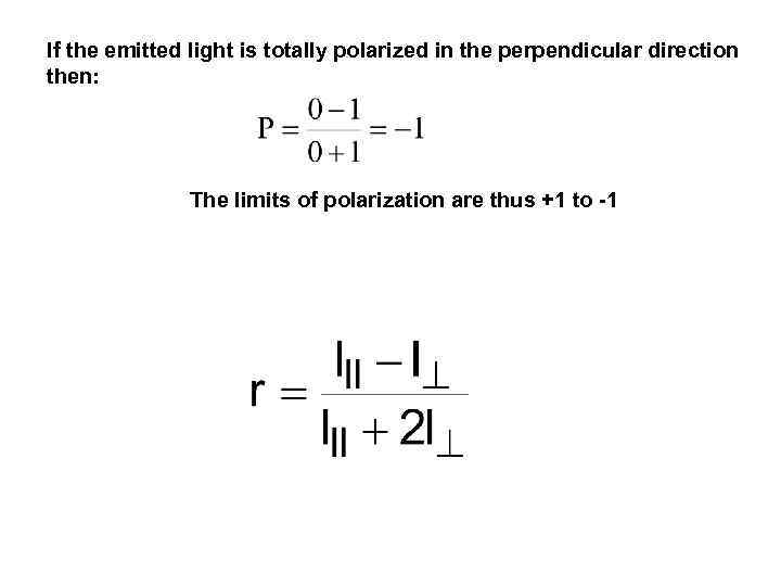 If the emitted light is totally polarized in the perpendicular direction then: The limits