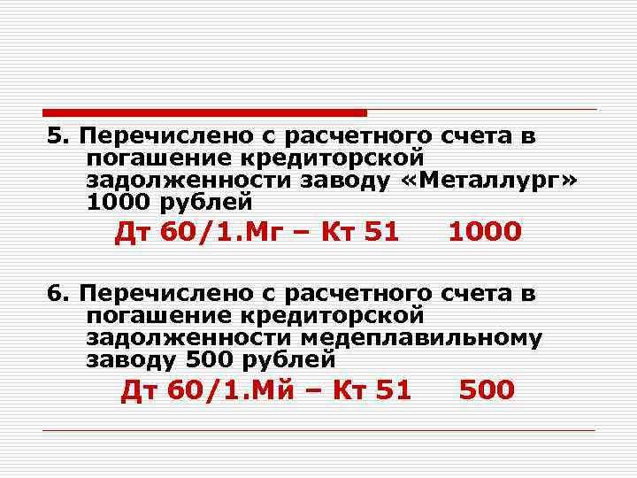 5. Перечислено с расчетного счета в погашение кредиторской задолженности заводу «Металлург» 1000 рублей Дт