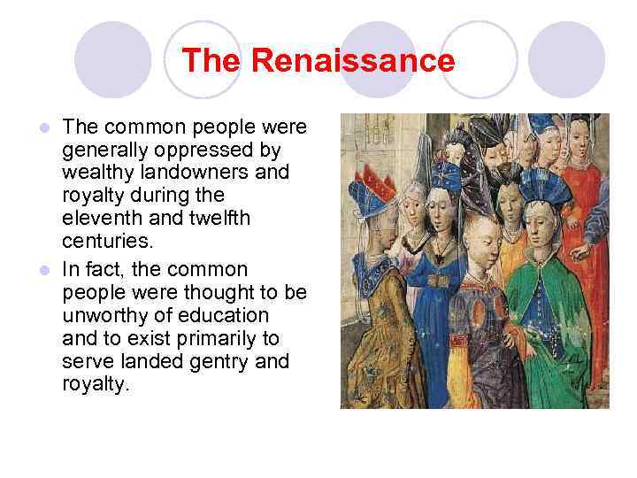 The Renaissance The common people were generally oppressed by wealthy landowners and royalty during
