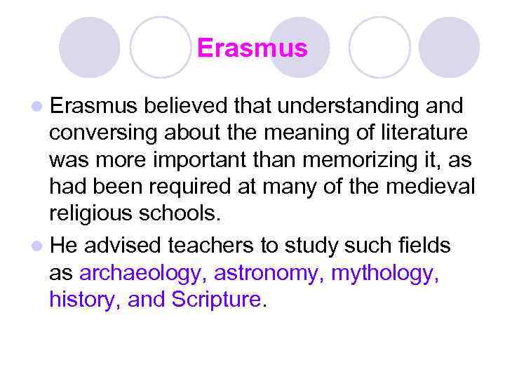Erasmus l Erasmus believed that understanding and conversing about the meaning of literature was