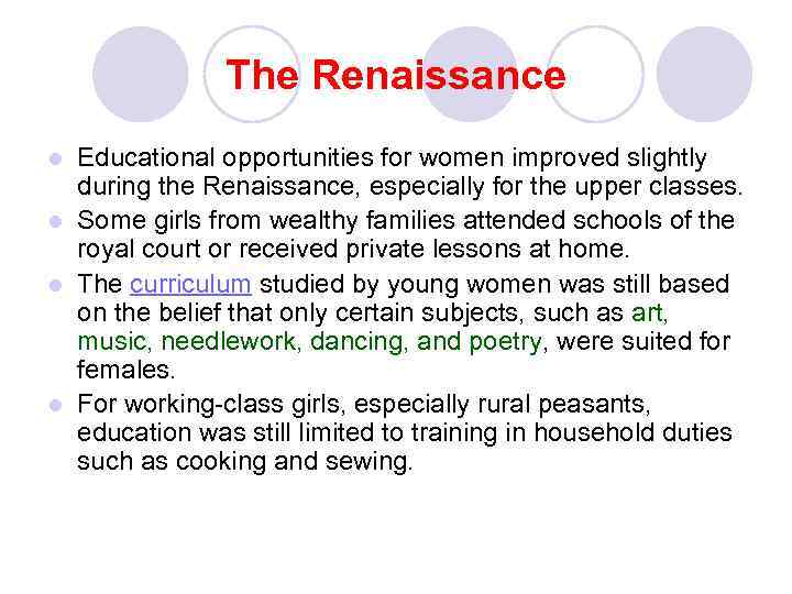 The Renaissance Educational opportunities for women improved slightly during the Renaissance, especially for the