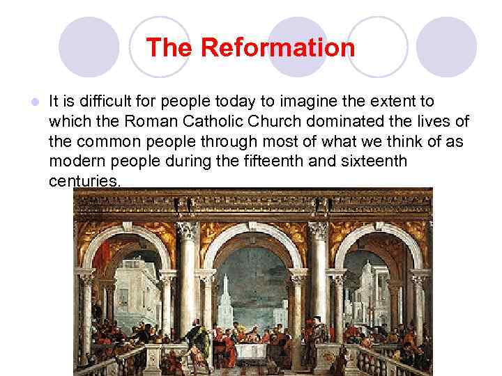 The Reformation l It is difficult for people today to imagine the extent to
