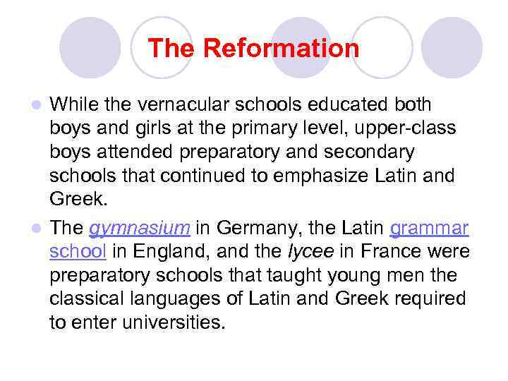 The Reformation While the vernacular schools educated both boys and girls at the primary
