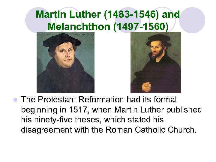 Martin Luther (1483 -1546) and Melanchthon (1497 -1560) l The Protestant Reformation had its