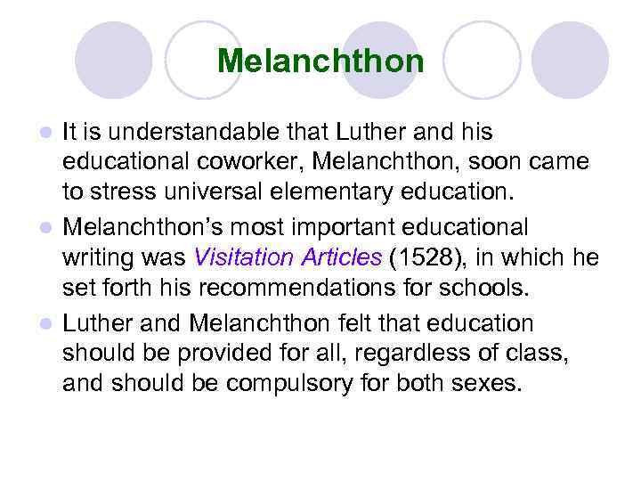 Melanchthon It is understandable that Luther and his educational coworker, Melanchthon, soon came to