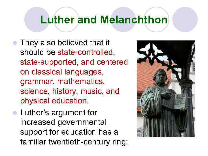 Luther and Melanchthon They also believed that it should be state-controlled, state-supported, and centered