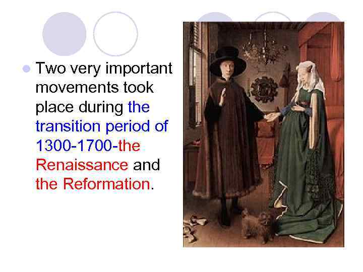 l Two very important movements took place during the transition period of 1300 -1700