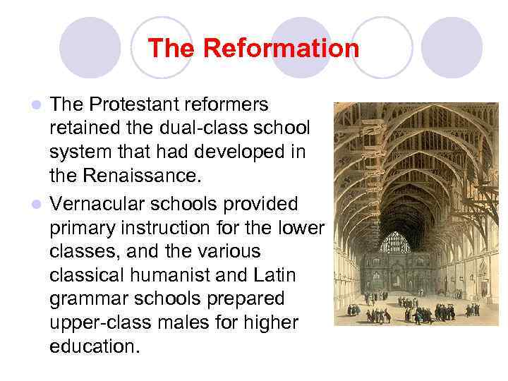 The Reformation The Protestant reformers retained the dual-class school system that had developed in