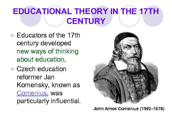 EDUCATIONAL THEORY IN THE 17 TH CENTURY Educators of the 17 th century developed