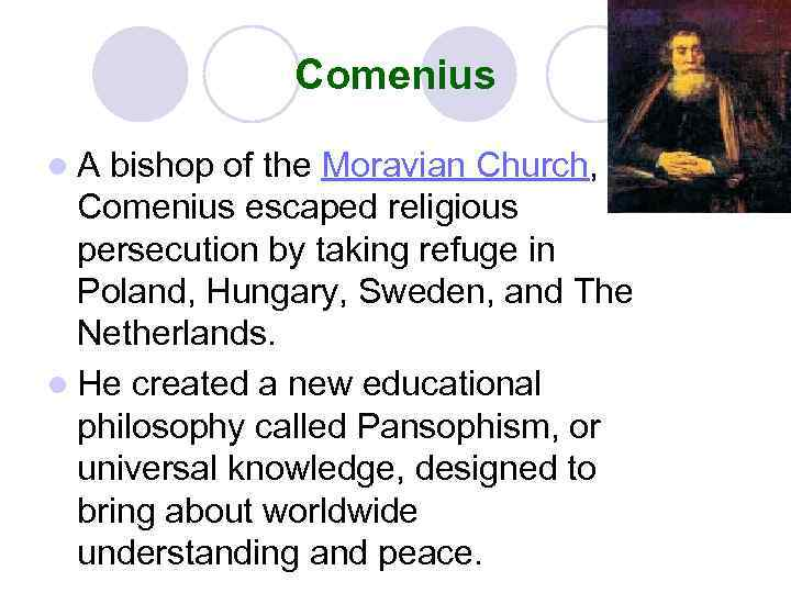 Comenius l. A bishop of the Moravian Church, Comenius escaped religious persecution by taking