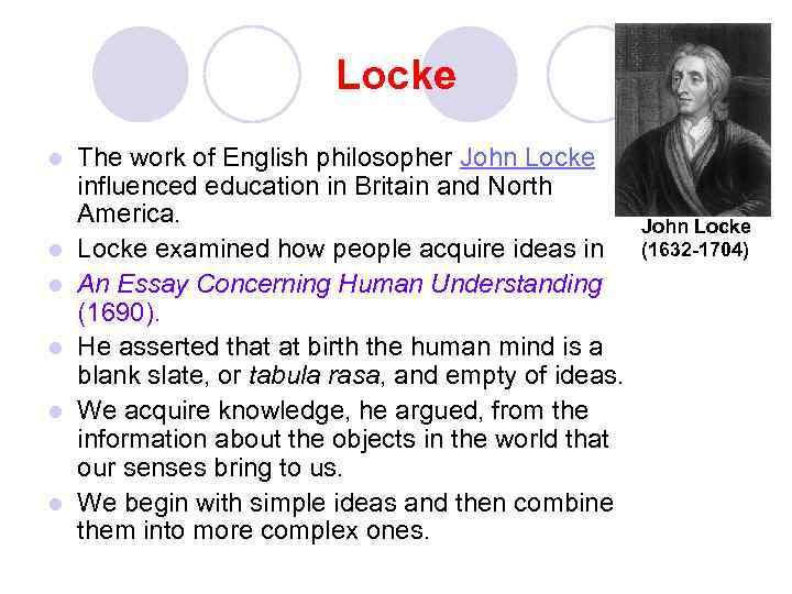 Locke l l l The work of English philosopher John Locke influenced education in