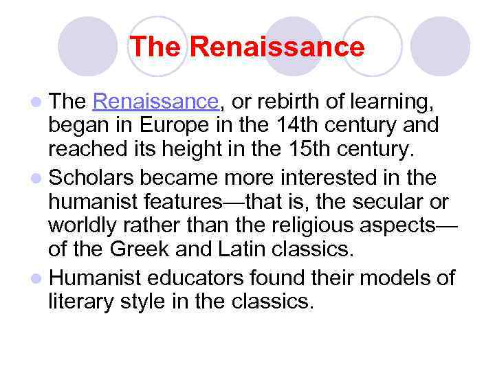 The Renaissance l The Renaissance, or rebirth of learning, began in Europe in the