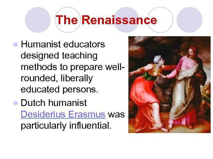 The Renaissance l Humanist educators designed teaching methods to prepare wellrounded, liberally educated persons.