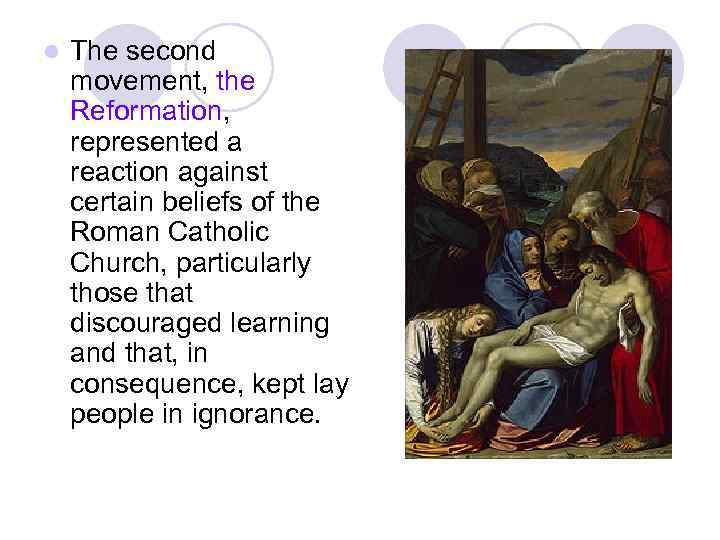 l The second movement, the Reformation, represented a reaction against certain beliefs of the