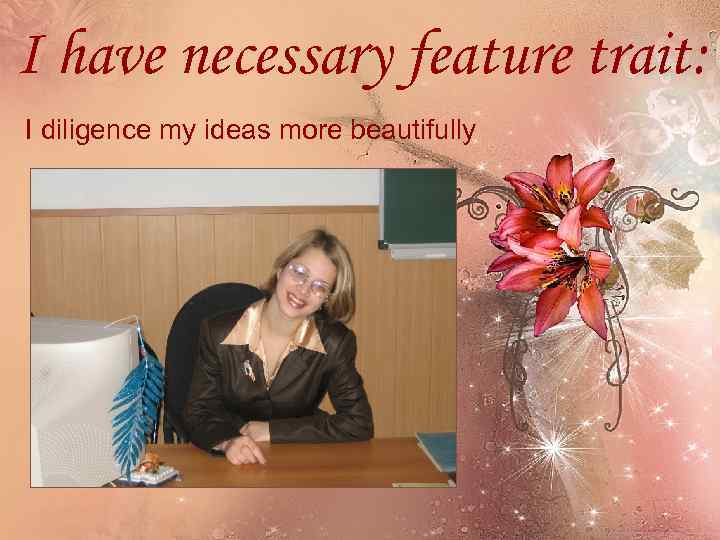 I have necessary feature trait: I diligence my ideas more beautifully