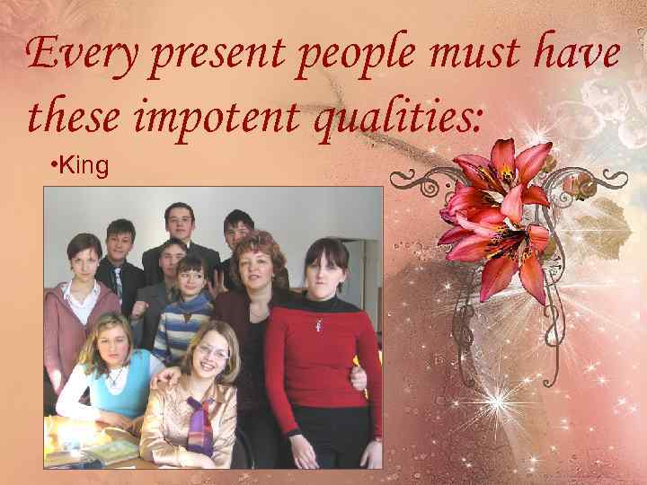 Every present people must have these impotent qualities: • King